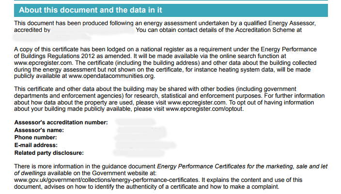 The image shows EPC's final page, which shows basic information about the EPC, as well as the date of assessment and the assessor of the accrediting body. A copy of this certificate has been lodged on a national register as a requirement under the Energy Performance of Buildings Regulations 2012. You can view it at www.epcregister.com. For heating system data, visit www.opendatacommunities.org. This certificate and other data about the building may be shared with other bodies (including government departments) for research, statistical and enforcement purposes. For further information visit: www.epcregister.com. Or to opt out visit www.epcregister.com/optout. For more information in the guidance document Energy Performance Certificates for marketing, sale and let of dwellings, visit www.gov.uk/governement/collections/energy-performance-certificates.